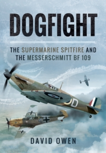 Dogfight: The Supermarine Spitfire and the Messerschmitt BF109, Hardback Book