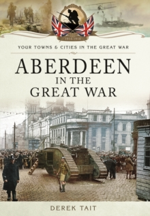 Aberdeen in the Great War, Paperback / softback Book