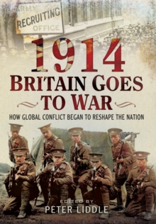 Britain Goes to War : How the First World War Began to Reshape the Nation, Hardback Book