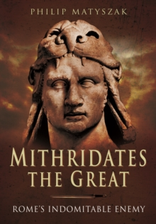 Mithridates the Great : Rome's Indomitable Enemy, Paperback Book
