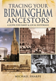 Tracing Your Birmingham Ancestors : A Guide for Family and Local Historians, Paperback / softback Book