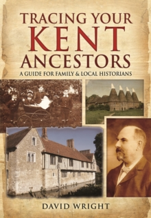 Tracing Your Kent Ancestors : A Guide for Family and Local Historians, Hardback Book