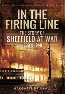 The Story of Sheffield at War 1939 to 1945, Hardback Book