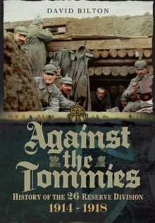 Against the Tommies : History of the 26 Reserve Division 1914 - 1918, Hardback Book
