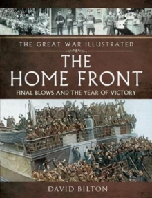The Great War Illustrated - The Home Front : Final Blows and the Year of Victory, Paperback / softback Book