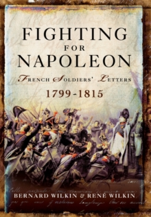 Fighting for Napoleon : French Soldiers' Letters 1799-1815, Hardback Book