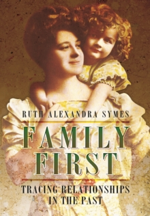 Family First : Tracing Relationships in the Past, Hardback Book