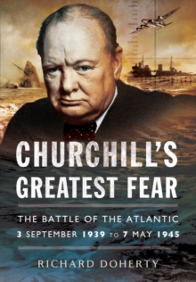 Churchill's Greatest Fear : The Battle of the Atlantic - 3 September 1939 to 7 May 1945, Hardback Book