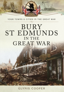 Bury St Edmunds in the Great War, Paperback Book