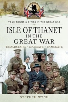 Isle of Thanet in the Great War : Margate Broadstairs Ramsgate, Paperback Book