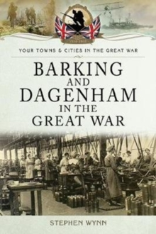 Barking and Dagenham in the Great War, Paperback / softback Book