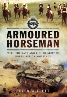 Armoured Horseman : With the Bays and the Eighth Army in North Africa and Italy, Hardback Book