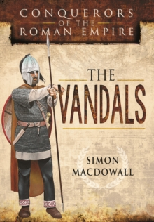 Conquerors of the Roman Empire: The Vandals, Hardback Book