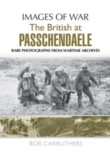 The BEF in 1917: Arras, Vimy, Messines, Passchendaele and Cambrai : Rare Photographs from Wartime Archives, Paperback Book
