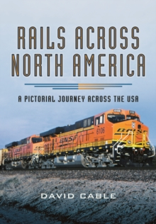 Rails Across North America : A Pictorial Journey Across the USA, Hardback Book