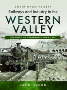 Railways and Industry in the Western Valley : Aberbeeg to Brynmawr and Ebbw Vale, Hardback Book