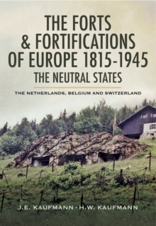 The Forts & Fortifications of Europe 1815- 1945: The Neutral States : The Netherlands, Belgium and Switzerland, PDF eBook
