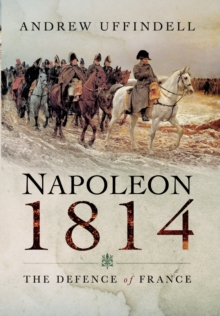 Napoleon 1814 : The Defence of France, Paperback Book