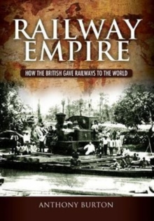 Railway Empire : How the British Gave Railways to the World, Hardback Book