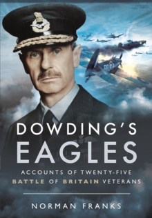 Dowding's Eagles : Accounts of 25 Battles of Britain Veterans, Hardback Book