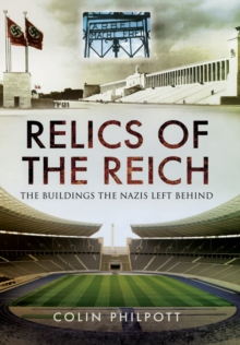 Relics of the Reich : The Buildings the Nazis Left Behind, Hardback Book