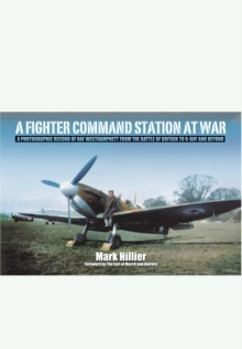 A Fighter Command Station at War : A Photographic Record of RAF Westhampnett from the Battle of Britain to D-Day and Beyond, Hardback Book