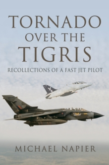 Tornado Over the Tigris : Recollections of a Fast Jet Pilot, PDF eBook