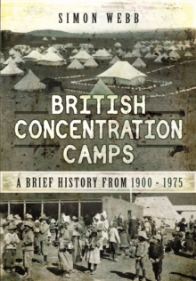 British Concentration Camps : A Brief History from 1900 - 1975, Hardback Book