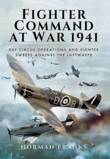 Fighter Command's Air War 1941 : RAF Circus Operations and Fighter Sweeps Against the Luftwaffe, Hardback Book