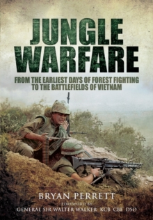Jungle Warfare : From the Earliest Days of Forest Fighting to the Battlefields of Vietnam, Hardback Book
