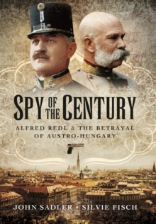 Spy of the Century: Alfred Redl and the Betrayal of Austria-Hungary, Hardback Book