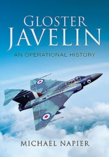 Gloster Javelin : An Operational History, Hardback Book