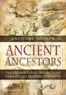 In Search of Our Ancient Ancestors : From the Big Bang to Modern Britain, in Science and Myth, Hardback Book