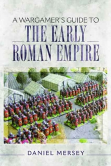 A Wargamer's Guide to the Early Roman Empire, Paperback Book