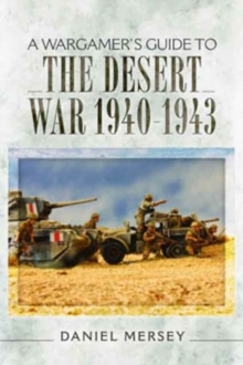 A Wargamer's Guide to the Desert War 1940 - 1943, Paperback Book
