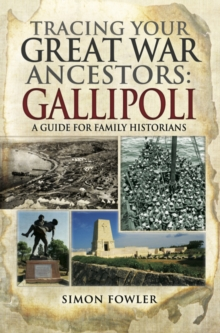Tracing Your Great War Ancestors : The Gallipoli Campaign, PDF eBook