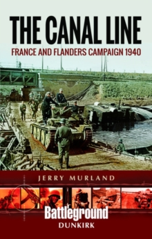 The Canal Line 1940 : The Dunkirk Campaign, Paperback / softback Book