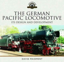 The German Pacific Locomotive: Its Design and Development, Hardback Book