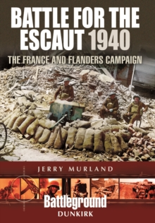 Battle for the Escaut : The France and Flanders Campaign 1940, Paperback / softback Book
