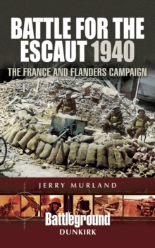 Battle for the Escaut 1940 : The France and Flanders Campaign, EPUB eBook