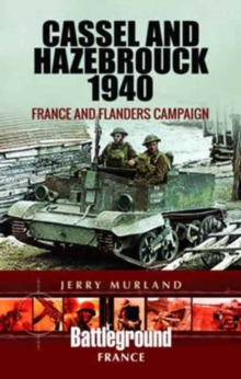 Cassel and Hazebrouck 1940 : France and Flanders Campaign, Paperback / softback Book