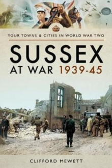 Sussex at War 1939 - 1945, Paperback Book