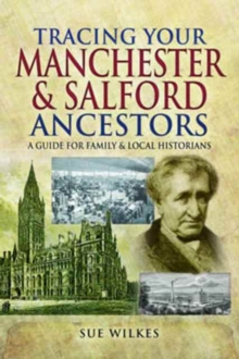 Tracing Your Manchester and Salford Ancestors, Paperback / softback Book