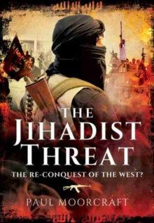 The Jihadist Threat : The Re-Conquest of the West, Hardback Book