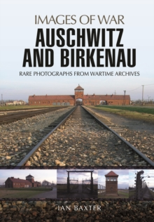 Auschwitz and Birkenau : Rare Wartime Images, Paperback Book
