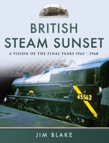 British Steam Sunset : A Vision of the Final Years 1965-1968, PDF eBook