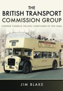 The British Transport Commission Group : Former Thomas Tilling Companies in the 1960s, Hardback Book