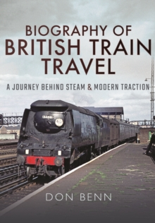 Biography of British Train Travel : My Journey Behind Steam and Modern Traction, Hardback Book