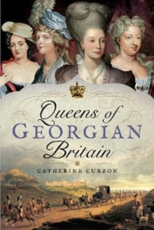 Queens of Georgian Britian, Hardback Book