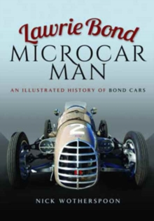 Lawrie Bond, Microcar Man : An Illustrated History of Bond Cars, Hardback Book